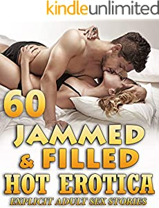 JAMMED AND FILLED : 60 HOT EROTICA SEX STORIES - EXPLICIT ADULT COLLECTION (English Edition)