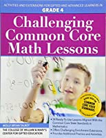 Challenging Common Core Math Lessons Grade 4: Activities and Extensions for Gifted and Advanced Learners in Grade 4