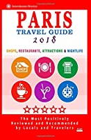 Paris Travel Guide 2018: Shops, Restaurants, Attractions & Nightlife in Paris, France (City Travel Guide 2018)