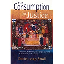 The Consumption of Justice: Emotions, Publicity, and Legal Culture in Marseille, 1264–1423 (Conjunctions of Religion and Power in the Medieval Past) (English Edition)