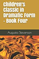Children's Classic in Dramatic Form - Book Four
