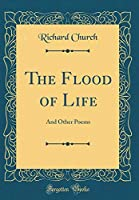 The Flood of Life: And Other Poems (Classic Reprint)