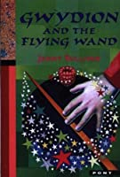 Gwydion and the Flying Wand (Legends from Wales)