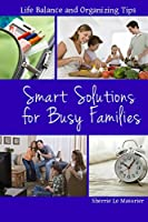 Smart Solutions for Busy Families: Life Balance and Organizing Tips