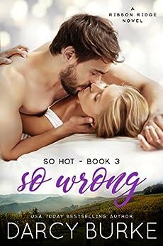 So Wrong: A Ribbon Ridge Novel (So Hot Book 3) by [Burke, Darcy]