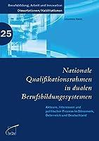 Nationale Qualifikationsrahmen in dualen Berufsbildungssystemen: Akteure, Interessen und politischer Prozess in Daenemark, Oesterreich und Deutschland