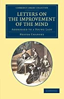 Letters on the Improvement of the Mind: Addressed to a Young Lady (Cambridge Library Collection - Education)