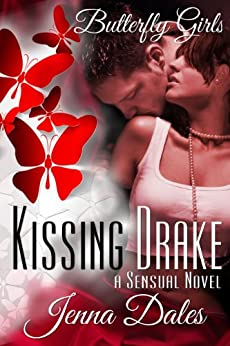 Kissing Drake: A Sensual Novel (Butterfly Girls Book 1) by [Dales, Jenna]