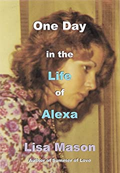 One Day in the Life of Alexa by [Mason, Lisa]