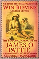 The Personal Narrative of James O. Pattie: The Adventures of a Young Man in the Southwest and California in the 1830s