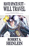 Have Space Suit - Will Travel (Heinlein's Juveniles Book 12) (English Edition)