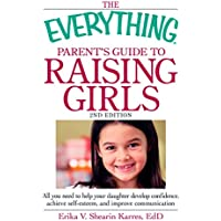 The Everything Parent's Guide to Raising Girls: All you need to help your daughter develop confidence, achieve self-esteem, and improve communication (Everything®) (English Edition)