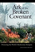 Ark of the Broken Covenant: Protecting the World's Biodiversity Hotspots (Issues in Comparative Public Law)