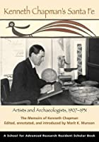 Kenneth Chapmans Santa Fe: Artists and Archaeologists, 1907-1931: The Memoirs of Kenneth Chapman (School for Advanced Research Resident Scholar Series)