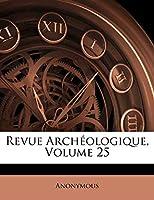 Revue Archeologique, Volume 25