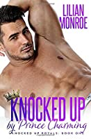 Knocked Up by Prince Charming: An Accidental Pregnancy Romance (Knocked Up Royals)