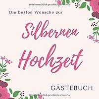 Die Besten Wuensche zur Silbernen Hochzeit Gaestebuch: Silberhochzeit Gaestebuch als Erinnerung  21 cm x21 cm   120 Seiten   Hochzeitsgaestebuch