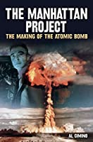 The Manhattan Project: The Making of the Atomic Bomb