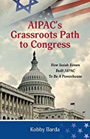AIPAC's Grassroots Path to Congress: How Isaiah Kenen Built AIPAC to Be A Powerhouse