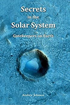 Secrets in the Solar System: Gatekeepers on Earth by [Johnson, Andrew]