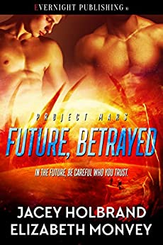 Future, Betrayed (Project Mars Book 2) by [Holbrand, Jacey, Monvey, Elizabeth]