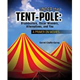 Under the Tent-Pole: A Primer on Movies: Blockbusters Oscar Winners Alternatives and You [並行輸入品]