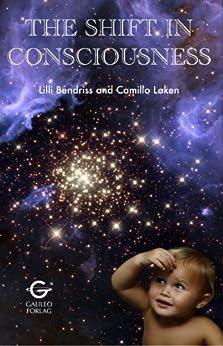 [Loken, Camillo, Bendriss, Lilli]のThe Shift In Consciousness (English Edition)