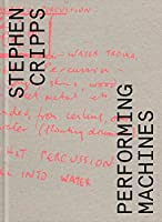 Stephen Cripps: Performing Machines