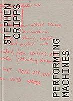 Stephen Cripps: Performing Machines