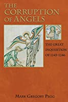 The Corruption of Angels: The Great Inquisition Of 1245-1246