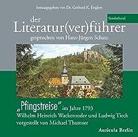 """Der Literatur(ver)fuehrer - Sonderband """"Pfingstreise"""" im Jahre 1793. Wilhelm Heinrich Wackenroder und Ludwig Tieck"""