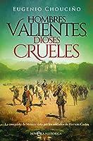 Hombres valientes, dioses crueles : la conquista de México vista por los soldados de Hernán Cortés