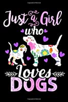 Just a Girl Who Loves Dogs: Dog Lovers Just a Girl Who Loves Dogs Women Kids Journal/Notebook Blank Lined Ruled 6x9 100 Pages