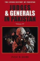 Judges & Generals in Pakistan - Volume IV