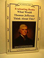 "Evaluating Books: What Would Thomas Jefferson Think About This? : Guidelines for Selecting Books Consistent With the Principles of America's Founder (Maybury, Rick. ""Uncle Eric"" Book.)"