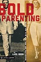 Bold Parenting: Raising Kids to Be More Than Just Rule Keepers