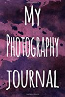 My Photography Journal: The perfect gift for the artist in your life - 119 page lined journal!