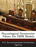 Physiological Paramenter Values for Pbpk Models