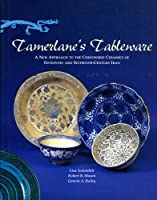Tamerlane's Tableware: A New Approach to the Chinoiserie Ceramics of Fifteenth- And Sixteenth-Century Iran (Islamic Art and Architecture)