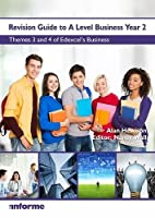 Revision Guide to A Level Business Year 2: Themes 3 & 4 of Edexcel's Business