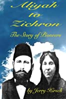 Aliyah to Zichron: The Story of Pioneers