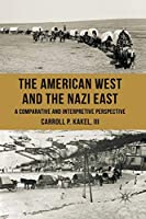 The American West and the Nazi East: A Comparative and Interpretive Perspective