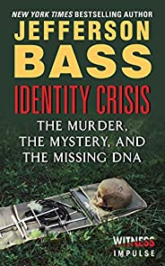 Identity Crisis: The Murder, the Mystery, and the Missing DNA (Kindle Single)