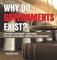 Why Do Governments Exist? - Citizenship & Government - Politics Books - 3rd Grade Social Studies - Children's Government Books