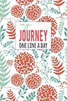 My Journey One Line a Day: A Personal Five Year Diary to Help you get to Know yourself better, Year after Year.