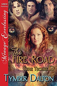 The Fire Road [Triple Trouble 10] (Siren Publishing Menage Everlasting) by [Dalton, Tymber]