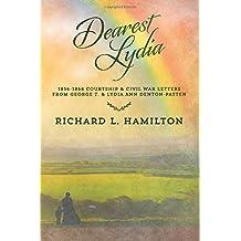 Dearest Lydia: 1856-1864 Courtship & Civil War Letters from George T. & Lydia Ann Denton-Patten
