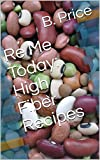 Re Me Today: High Fiber Recipes (English Edition) 画像