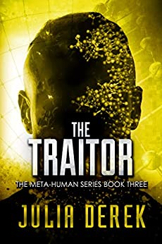 The Traitor: A Thriller (The Meta-Human Series Book 3) by [Derek, Julia]