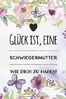 Glueck ist eine Schwiegermutter wie dich zu haben: Notizbuch mit 120 linierten Seiten / Schoenes Geschenk fuer die Schwiegermutter / A5